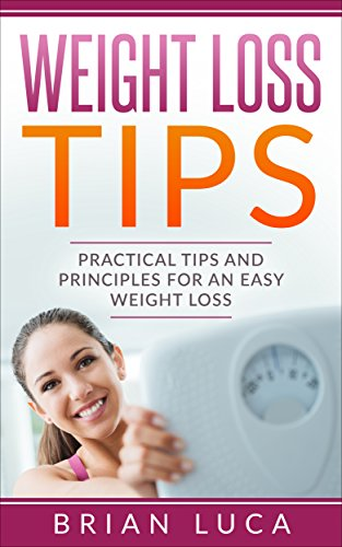 Weight Loss Tips: Practical Tips and Principles for an Easy Weight Loss (Health, Fitness, Diets, Weight Loss Principles) (English Edition)