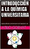 INTRODUCCIÓN A LA QUÍMICA UNIVERSITARIA: COLECCIÓN RESÚMENES UNIVERSITARIOS Nº 378