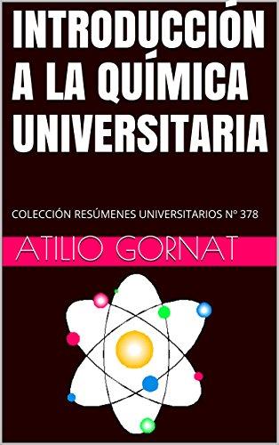 INTRODUCCIÓN A LA QUÍMICA UNIVERSITARIA: COLECCIÓN RESÚMENES UNIVERSITARIOS Nº 378 por Atilio Gornat
