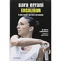 Sara Errani. Excalibur. Il mio tennis sul tetto del mondo