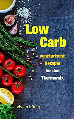 Low Carb: vegetarische Rezepte für den Thermomix: Gesund abnehmen und sich wohlfühlen dank Low Carb Ernährung - Fleisch-saft