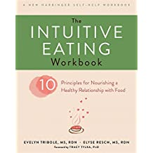 The Intuitive Eating Workbook: 10 Principles for Nourishing a Healthy Relationship With Food