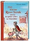 Der kleine Ritter Trenk und fast das ganze Leben im Mittelalter: Ein Ritterabenteuer mit ziemlich viel Sachwissen - Kirsten Boie