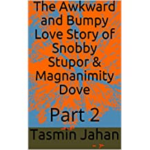 The Awkward and Bumpy Love Story of Snobby Stupor & Magnanimity Dove: Part 2