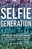 The Selfie Generation: How Our Self-Images Are Changing Our Notions of Privacy, Sex, Consent, and Culture