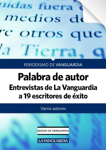 Palabra de autor. Entrevistas de La Vanguardia a 19 escritores de éxito por Varios Autores