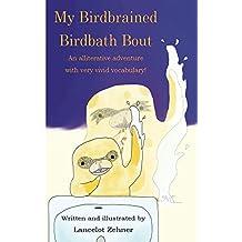 My Birdbrained Birdbath Bout: An alliterative adventure with very vivid vocabulary! (English Edition)