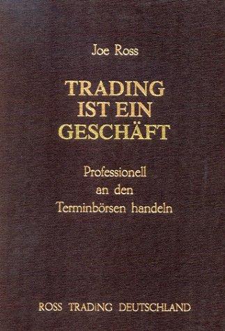 Trading ist ein Geschäft: Professionell an den Terminbörsen handeln