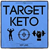 Image de Target Keto: The Targeted Ketogenic Diet for Low Carb Athletes to Burn Fat Fast, Build Lean Muscle Mass and Increase Performance (Simple Keto Book 3)