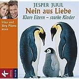 Nein aus Liebe: Klare Eltern - starke Kinder - Gesprochen von Irina und Jörg Pilawa