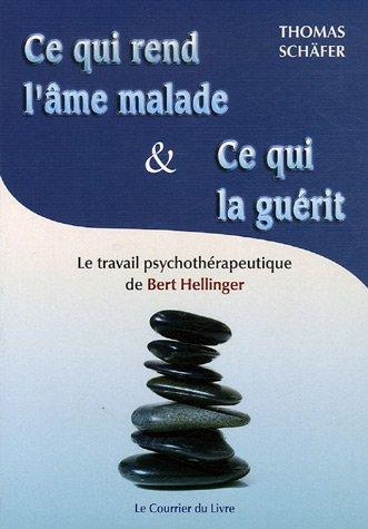 Ce qui rend l'âme malade et ce qui la guérit : Les constellations familiales et le travail psychothérapeutique de Bert Hellinger