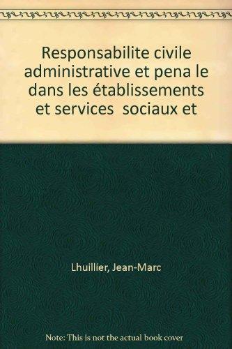 La responsabilit civile, administrative et pnale dans les tablissements et services sociaux et mdico-sociaux