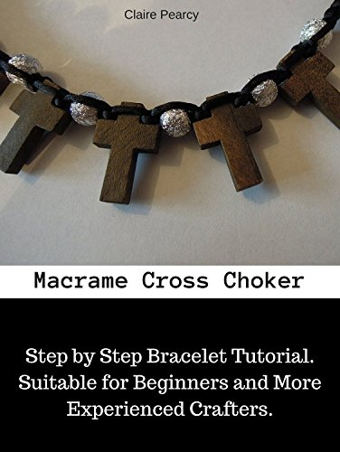 Macrame Tutorial: Cross Choker: Step by Step Bracelet Tutorial. Suitable for Beginners and More Experienced Crafters. (English Edition)