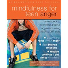 Mindfulness for Teen Anger: A Workbook to Overcome Anger and Aggression Using MBSR and DBT Skills (An Instant Help Book for Teens)