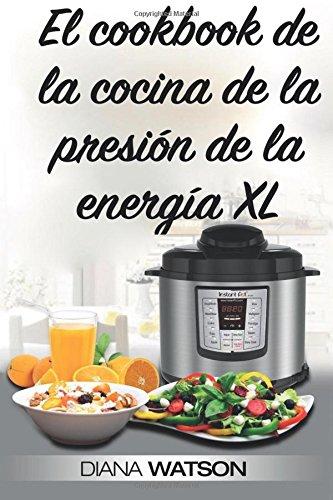 Descargar Libro El cookbook de la cocina de la presion de la energia XL de Diana Watson