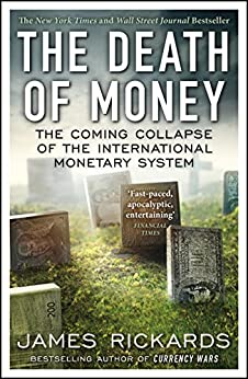 The Death of Money: The Coming Collapse of the International Monetary System de [Rickards, James]