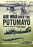 Air War Over the Putumayo: Colombian and Peruvian Air Operations During the 1932-1933 Conflict (Latin America@war, Band 7)