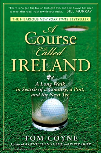 A Course Called Ireland: A Long Walk in Search of a Country, a Pint, and the Next Tee Pint Ball