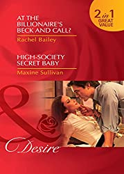 At the Billionaire's Beck and Call? / High-Society Secret Baby: At the Billionaire's Beck and Call? / High-Society Secret Baby (Mills & Boon Desire) (Mills and Boon Desire)