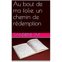 Au bout de ma folie, un chemin de rédemption (French Edition)