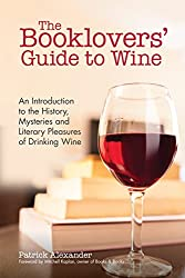The Booklovers' Guide To Wine: A Celebration of the History, the Mysteries and the Literary Pleasures of Drinking Wine