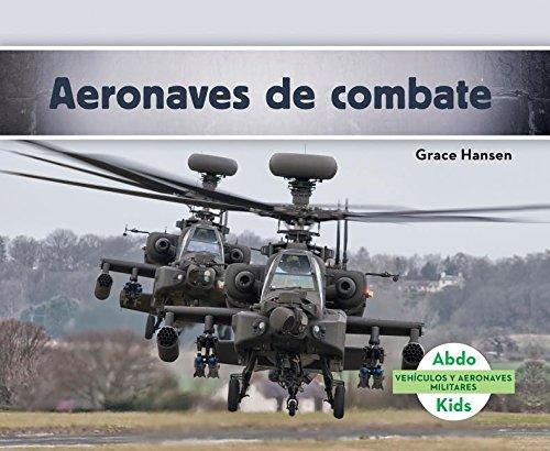 Aeronaves de Combate (Military Attack Aircraft ) (Spanish Version) (Vehículos Y Aeronaves Militares/ Military Aircraft & Vehicles) por Grace Hansen