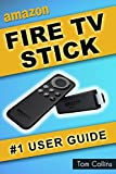 Fire TV Stick #1 User Guide: (The Ultimate Amazon Fire TV Stick User Manual, Tips & Tricks, How to get started, Best Apps, Streaming) (English Edition)