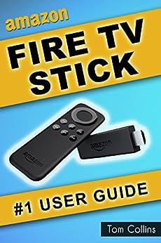 Fire TV Stick #1 User Guide: (The Ultimate Amazon Fire TV