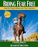 Riding Fear Free: Help for Fearful Riders and Their Teachers