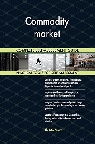 Commodity market All-Inclusive Self-Assessment - More than 710 Success Criteria, Instant Visual Insights, Comprehensive Spreadsheet Dashboard, Auto-Prioritized for Quick Results