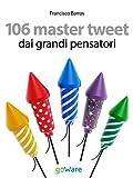 106 master tweet dai grandi pensatori sulla cultura, l'esistenza, la politica, il pensiero e la società... debitamente commentati (tweet 106 Vol. 9)