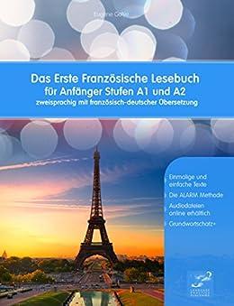 Das Erste Französische Lesebuch für Anfänger: Stufen A1 und A2 Zweisprachig mit Französisch-deutscher Übersetzung (Gestufte Französische Lesebücher) (French Edition) von [Gotye, Eugene]
