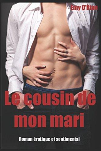 Le cousin de mon mari: Roman érotique et sentimental en français par Emy O'Rian
