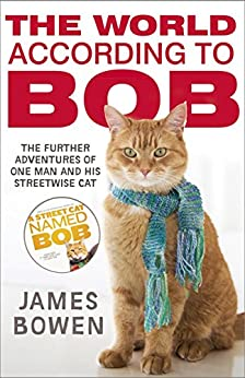 The World According to Bob: The further adventures of one man and his street-wise cat (English Edition) par [Bowen, James]