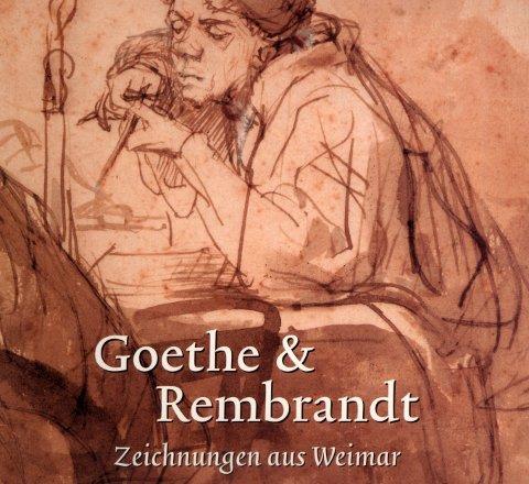 Goethe und Rembrandt: Zeichnungen aus Weimar