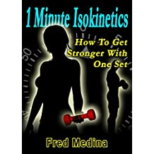 1 Minute Isokinetics: How To Get Stronger With One Set (The 1 Minute Workout Series Book 8) (English Edition)