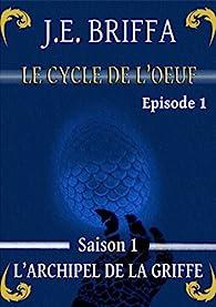 Le Cycle de l'oeuf, tome 1 : L'Archipel de la Griffe par J. E. Briffa