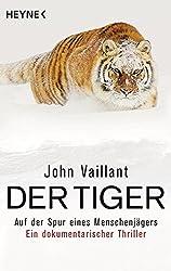 Der Tiger: Auf der Spur eines Menschenjägers. Ein dokumentarischer Thriller