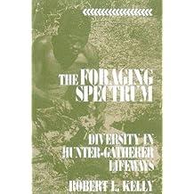 The Foraging Spectrum: Diversity in Hunter-Gatherer Lifeways by Robert L. Kelly (1995-07-31)