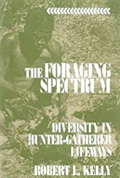 The Foraging Spectrum: Diversity in Hunter-Gatherer Lifeways by Robert L. Kelly (1995-07-31)