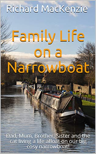 Family Life on a Narrowboat: Dad, Mum, Brother, Sister and the cat living a life afloat on our big cosy narrowboat! (English Edition) por Richard MacKenzie