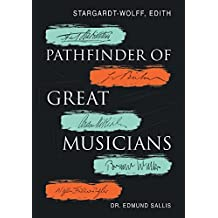 Stargardt-Wolff, Edith: Pathfinder of Great Musicians (English Edition)