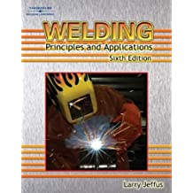Welding: Principles and Applications 6th Ed. (Textbook & Study Guide/Lab Manual) by Larry Jeffus (2007-06-18)