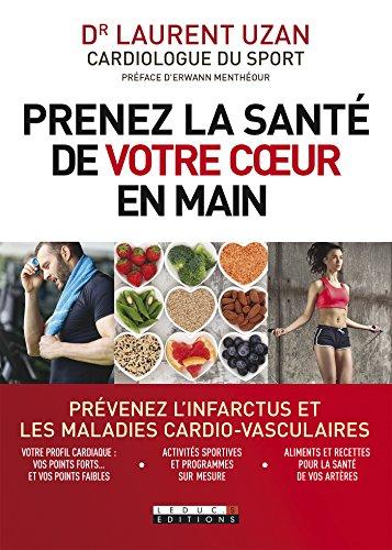 Prenez la santé de votre coeur en main: Prévenez l'infarctus et les maladies cardio-vasculaires (SANTE/FORME) par Laurent Uzan