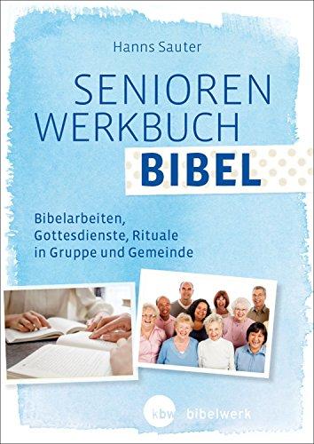 SeniorenWerkbuch Bibel: Bibelarbeiten, Gottesdienstgestaltung, Bausteine für Gruppen und Gemeinde