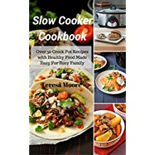 Slow Cooker Cookbook: Over 50 Crock Pot Recipes with Healthy Food Made Easy For Busy Family (English Edition)