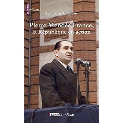 Pierre Mendès France, la République en action: Un portrait politique et humain (Histoire)