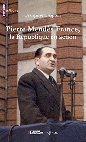 Pierre Mendès France, la République en action: Un portrait politique et humain