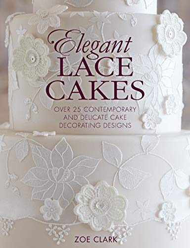 Preisvergleich Produktbild Elegant Lace Cakes: 30 Delicate Cake Decorating Designs for Contemporary Lace Cakes