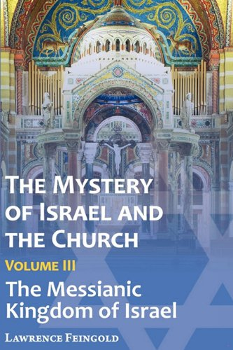 The Mystery of Israel and the Church, Vol. 3: The Messianic Kingdom of Israel